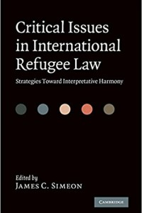 Critical Issues in International Refugee Law Strategies toward Interpretative Harmony