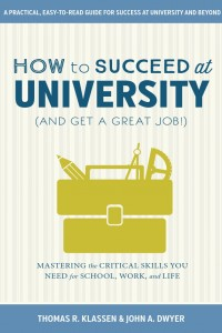 How to Succeed at University (and Get a Great Job!) : Mastering the Critical Skills You Need for School, Work, and Life